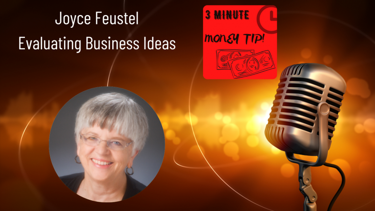 Three Minute Money Tips with Joyce Feustel and Janine Bolon - Evaluating Business Ideas